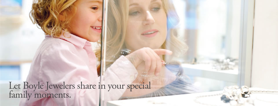 Let Boyle Jewelers share in your special family moments.